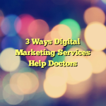 3 Ways Digital Marketing Services Help Doctors