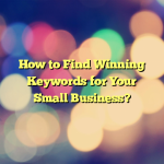 How to Find Winning Keywords for Your Small Business?