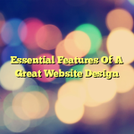 Essential Features Of A Great Website Design