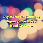 Digital Media Planning Agency – Facts You Need To Know
