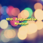 SEO – Explained for Newbies