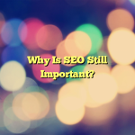 Why Is SEO Still Important?